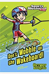 Don't Wobble on the Wakeboard! (Sports Illustrated Kids Victory School Superstars) Kindle Edition