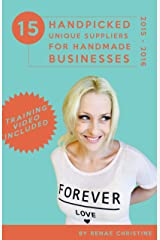 15 Handpicked Unique Suppliers for Handmade Businesses 2015 - 2016: An Exclusive Guide To Fuel Etsy Selling Success and the Handmade Entrepreneur (Etsy Book, Etsy business for beginners) Kindle Edition