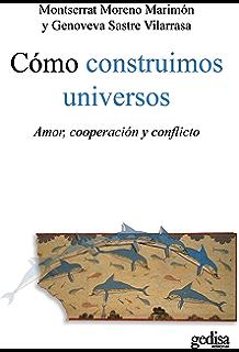 Cómo construimos universos: Amor, cooperación y conflicto (Psicología) (Spanish Edition)