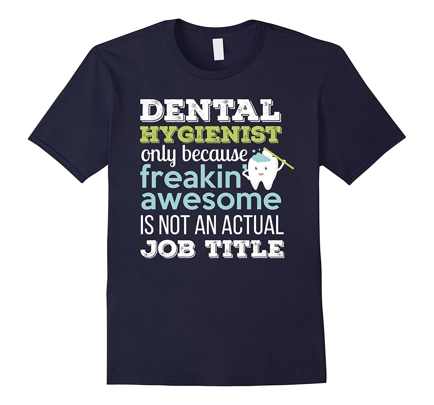 Dental Hygienist T-shirt - Freakin awesome is not an actual-TD