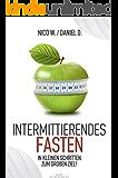 Intermittierendes Fasten: In kleinen Schritten zum großen Ziel! (Intervallfasten, 16 8 Diät, abnehmen, Stoffwechsel beschleunigen, Fett verbrennen, Intermittierendes Fasten, Kurzzeitfasten, 5 2 Diät)