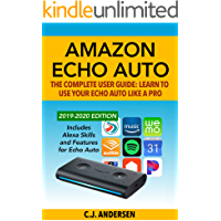 Amazon Echo Auto - The Complete User Guide - Learn to Use Your Echo Auto Like A Pro: Alexa Skills and Features for Echo Auto (Echo Auto Setup and Tips Book 1)