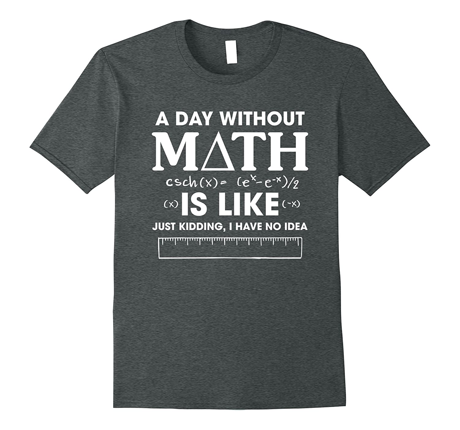 A Day Without Math Is Like Just Kidding T Shirt-FL