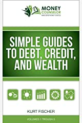 Simple Guides to Debt, Credit, and Wealth: Volumes 1-5 Kindle Edition