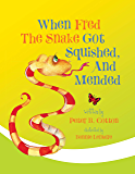 When Fred the Snake Got Squished And Mended (Fred the Snake Series Book 1)