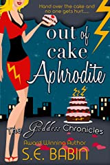 Out of Cake Aphrodite (The Goddess Chronicles Book 6) Kindle Edition