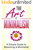 The Art of Minimalism: A Simple Guide to Becoming a Minimalist