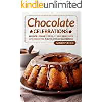 Chocolate Celebrations: A Comprehensive Chocolate Cake Recipe Book with Delightful Chocolate Cake Decorations (English Edition)