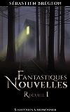 Fantastiques Nouvelles: Recueil 1