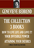 THE COLLECTION: 3 BOOKS (ANNOTATED).  YOUR INVISIBLE POWER, HOW TO LIVE LIFE AND LOVE IT, ATTAINING YOUR DESIRES BY LETTING YOUR SUBCONSCIOUS MIND WORK FOR YOU (Timeless Wisdom Collection Book 334)