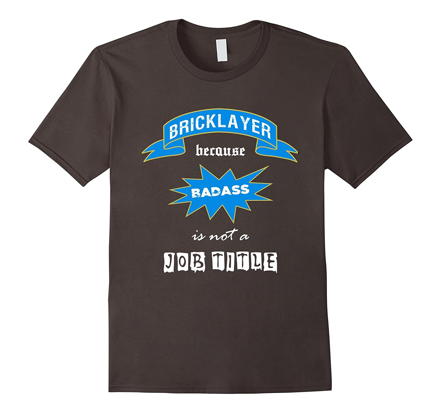Bricklayer Because Badass Is Not A Job Title Funny T Shirt-TD