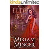 My Fugitive Prince (Dukes, Earls & Those Easton Girls Book 5)