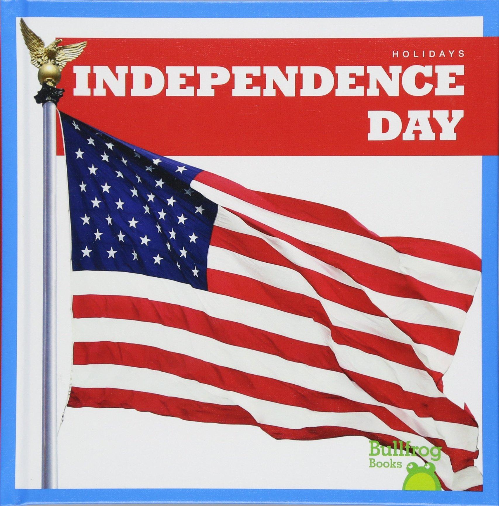 Independence Day (Bullfrog Books: Holidays)