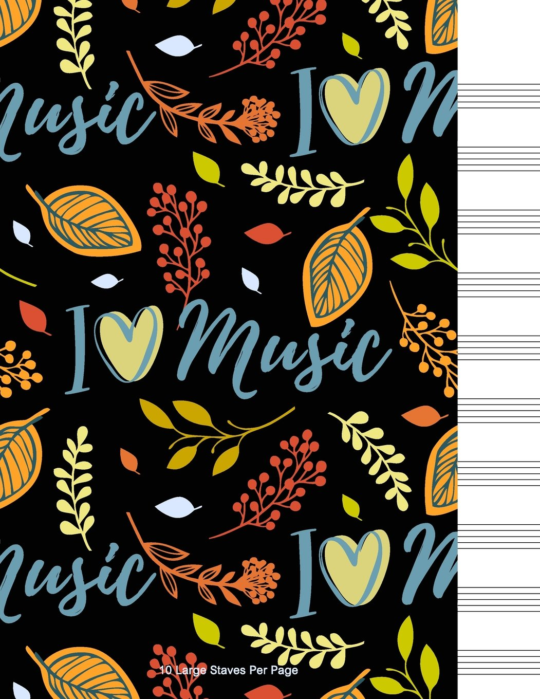 I Love Music: Musical, Floral Watercolor, Colorful Notebook, Blank Sheet Music Staff Manuscript Paper, 10 Large Staves Per Page, 8.5 x 11 inch 110 page. pdf
