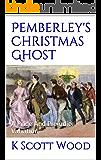 Pemberley's Christmas Ghost: A Pride And Prejudice Variation
