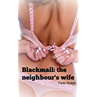 Blackmail: the neighbour's wife: Cheating Wife Erotica (English Edition)