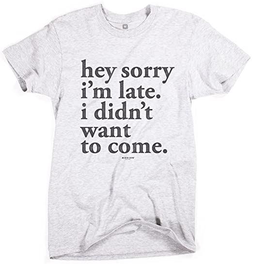 cda435f2 Amazon.com: Superluxe Clothing Mens/Unisex Hey Sorry Im Late. I Didnt Want  to Come T-Shirt: Clothing