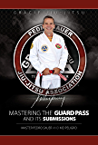 Mastering the Guard Pass and Its Submissions (Master Sauer Book 1)