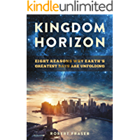 Kingdom Horizon: Eight Reasons Why Earth's Greatest Days Are Unfolding (English Edition)