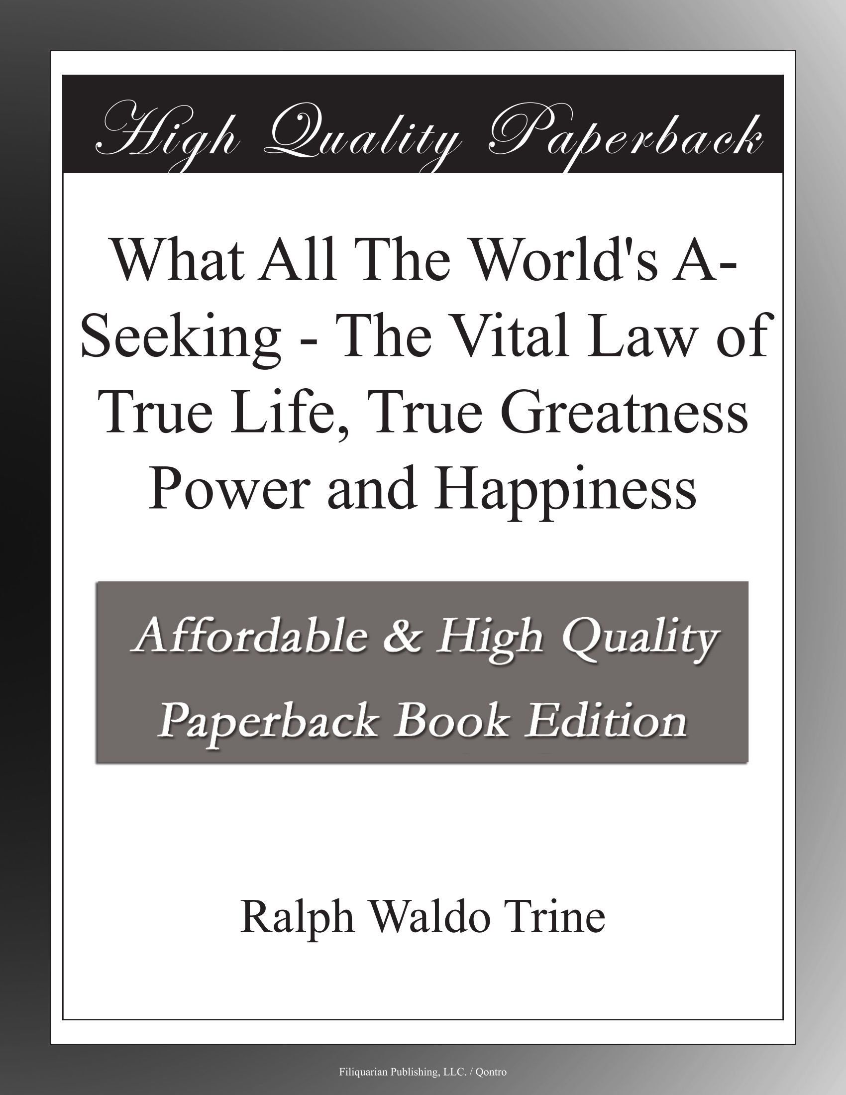 Download What All The World's A-Seeking - The Vital Law of True Life, True Greatness Power and Happiness ebook