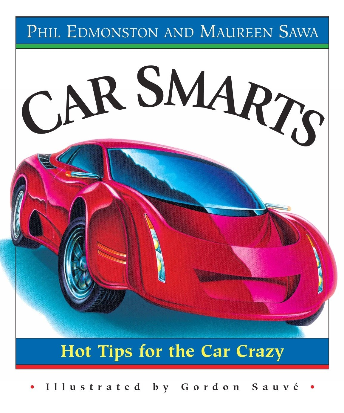 Car Smarts: Hot Tips for the Car Crazy: Phil Edmonston, Maureen ...