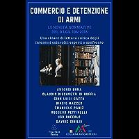 Commercio e detenzione di armi: Le novità normative del D.Lgs. 104/2018. Una chiave di lettura critica degli interessi coinvolti: esperti a confronto