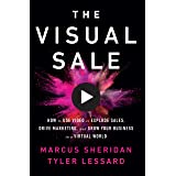 The Visual Sale: How to Use Video to Explode Sales, Drive Marketing, and Grow Your Business in a Virtual World