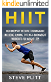 HIIT: High Intensity Interval Training Guide Including Running, Cycling & Bodyweight Workouts For Weight Loss (HIIT high intensity interval training, cardio, ... exercises, hiit workout) (English Edition)