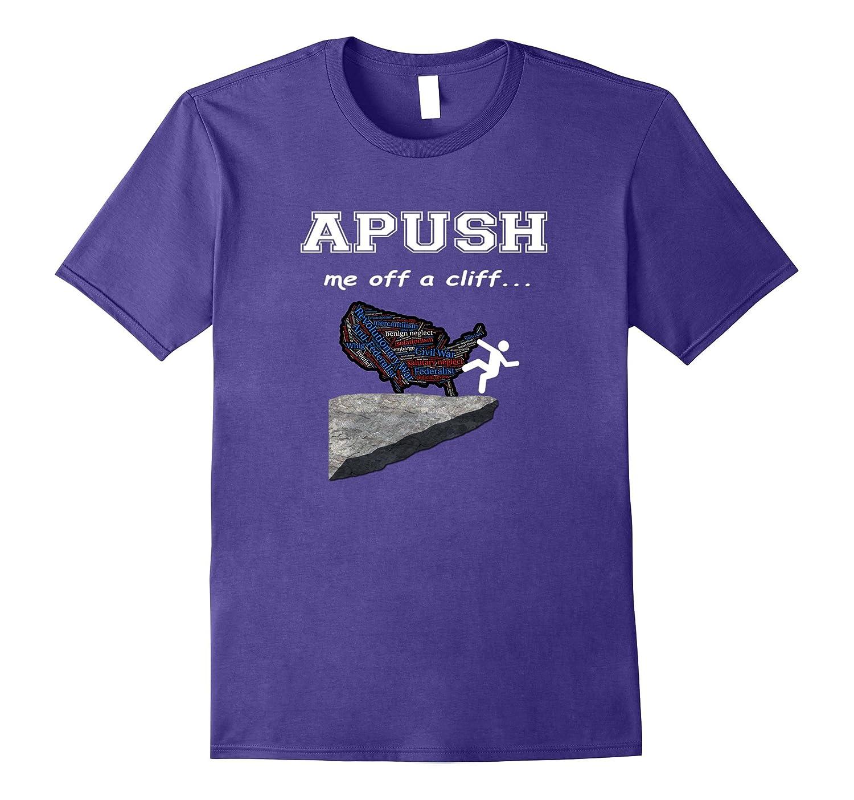 APUSH Me off a cliff Funny AP US History T Shirt-FL