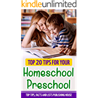 20 Tips For Your Homeschool Preschool: Play-Based Curriculum For 2 & 3 Year Olds, And A Wealth Preschool Activities (Homeschool Series Book 1) (English Edition)