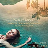 """Was It Love? (Taken From The Television Series """"Riviera"""") [feat. Lena]"""