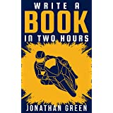 Write a Book in Two Hours: How to Write a Book, Novel, or Children's Book in Far Less than 30 Days (Authorship 1)