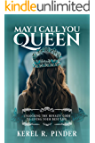 May I Call You Queen: Unlocking The Royalty Code to Living Your Best Life