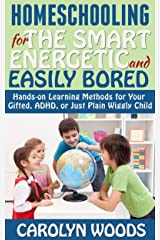 Homeschooling for the Smart, Energetic, and Easily Bored: Hands-on Learning Methods for Your Gifted, ADHD, or Just Plain Wiggly Child Kindle Edition