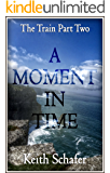 A Moment In Time: The Train Part Two
