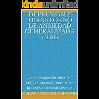 DEPRESIÓN Y TRANSTORNO DE ANSIEDAD GENERALIZADA - TAG: Una Integración entre la Terapia Cognitivo Conductual e la Terapia Racional Emotiva