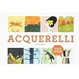 Acquerelli. Tecniche, consigli, ispirazioni