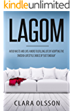 """Lagom: Avoid Waste and Live a More Fulfilling Life by Adopting the Swedish Lifestyle Choice of """"Just Enough"""""""