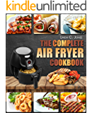 Air Fryer Cookbook: The Complete Air Fryer Cookbook With Top 100+ Healthy Quick & Easy Air Frying Recipes For Your Family Everyday Meals (Easy Cooking 5)