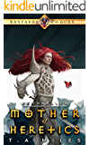 Mother of Heretics: Bastards of the Gods Dark Fantasy (Enthraller Book 2)