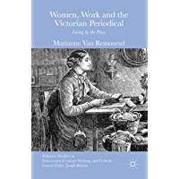 Women, Work and the Victorian Periodical: Living by the Press (Palgrave Studies in Nineteenth-Century Writing and…