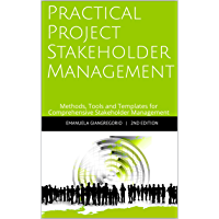 Practical Project Stakeholder Management: Methods, Tools and Templates for Comprehensive Stakeholder Management (English Edition)