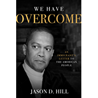 We Have Overcome: An Immigrant's Letter to the American People (English Edition)