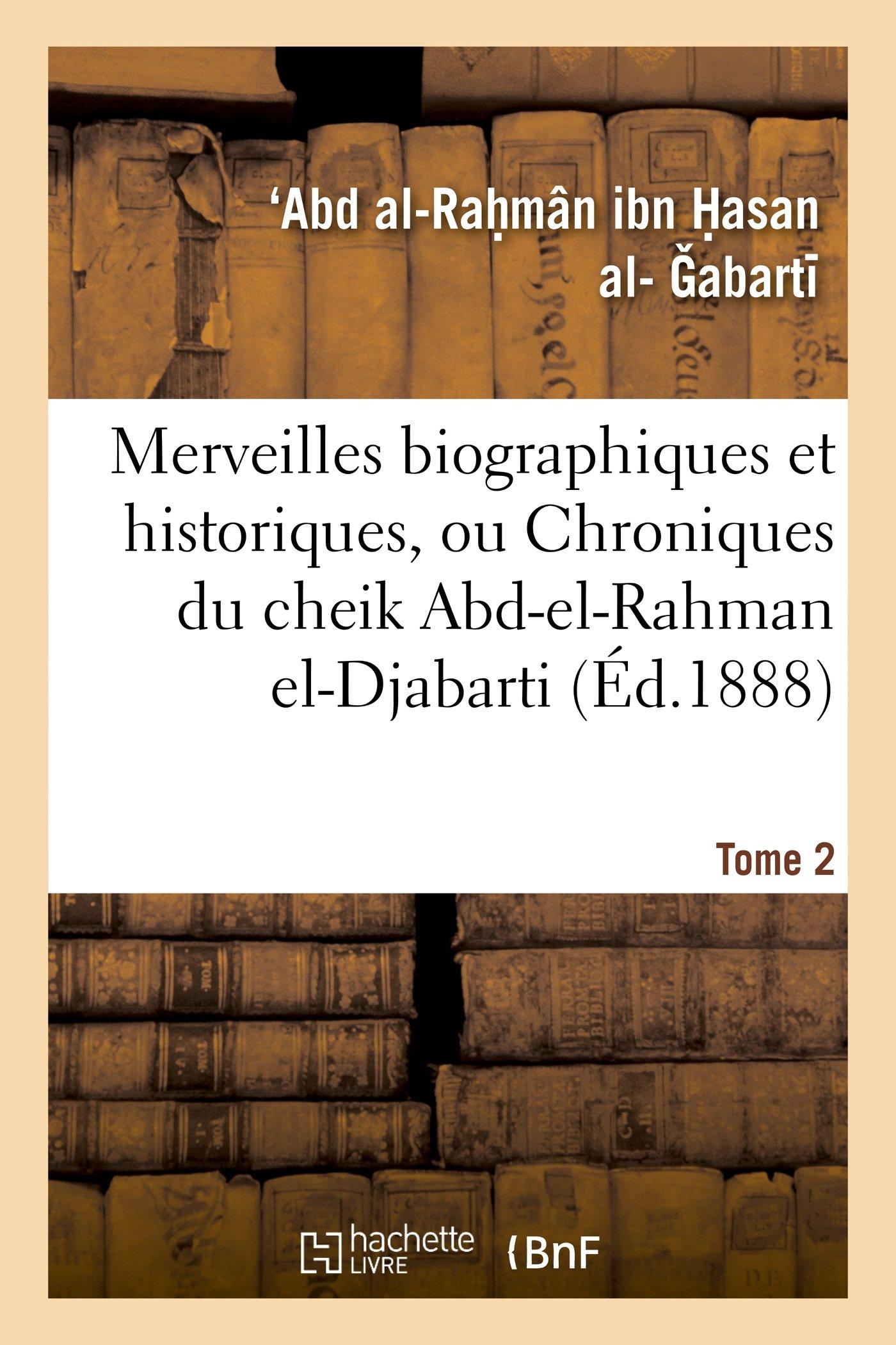Download Merveilles Biographiques Et Historiques, Ou Chroniques Du Cheik Abd-El-Rahman El-Djabarti. Tome 2 (Histoire) (French Edition) pdf