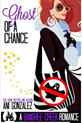 Ghost of a Chance: A Haunting Paranormal Romantic Comedy (Banshee Creek Book 2) Kindle Edition