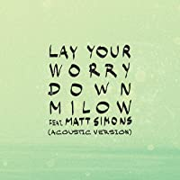 Lay Your Worry Down (Acoustic Version) [feat. Matt Simons]
