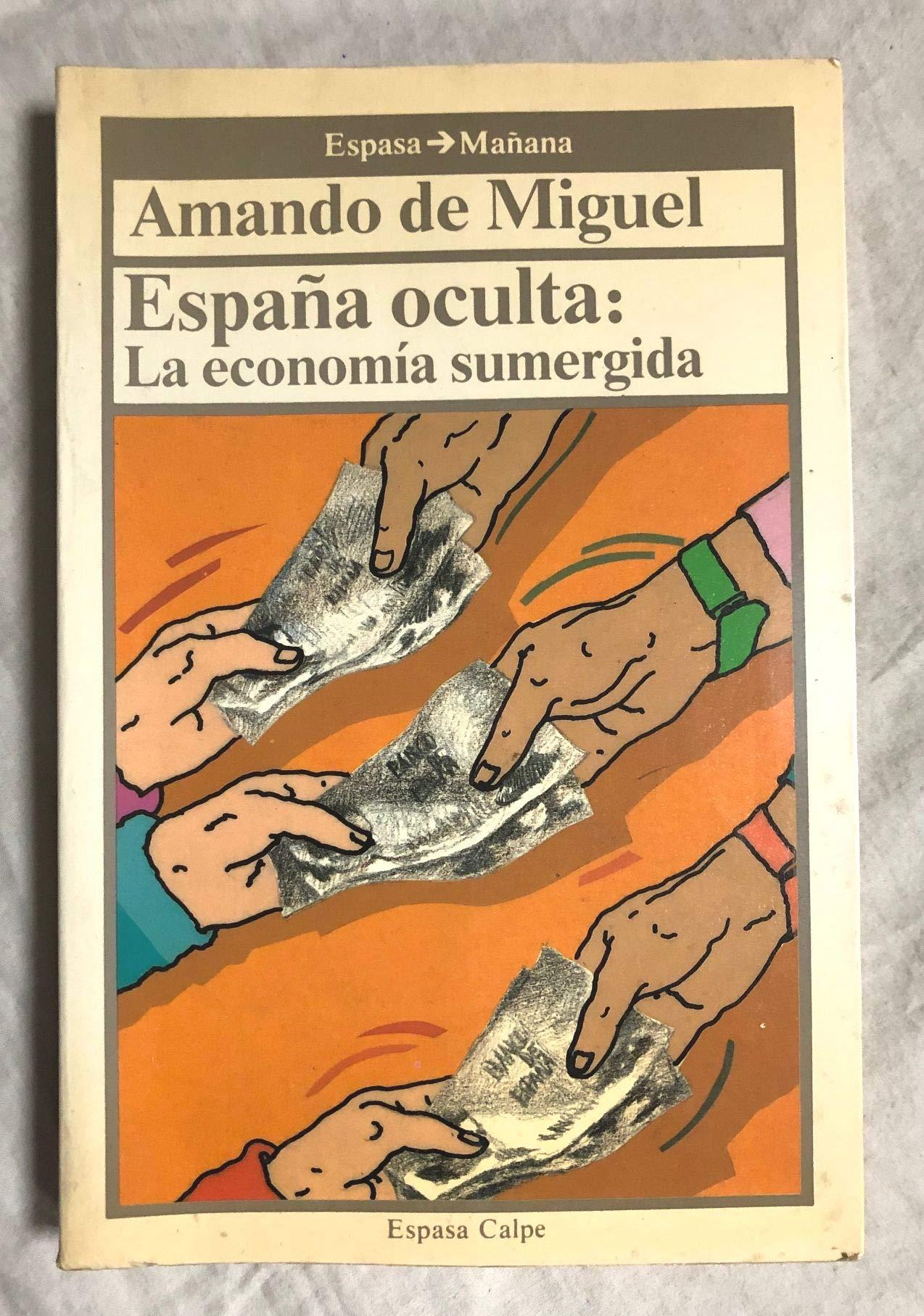 España oculta.la economia sumergida Espasa mañana. Serie Ensayo ...