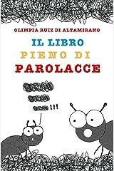 Il libro pieno di parolacce: Solo per bambini che ne conoscono almeno una e genitori che non vorrebbero mai sentirle... (Italian Edition) Kindle Edition