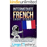 Intermediate French Short Stories: 10 Captivating Short Stories to Learn French & Grow Your Vocabulary the Fun Way! (Intermed