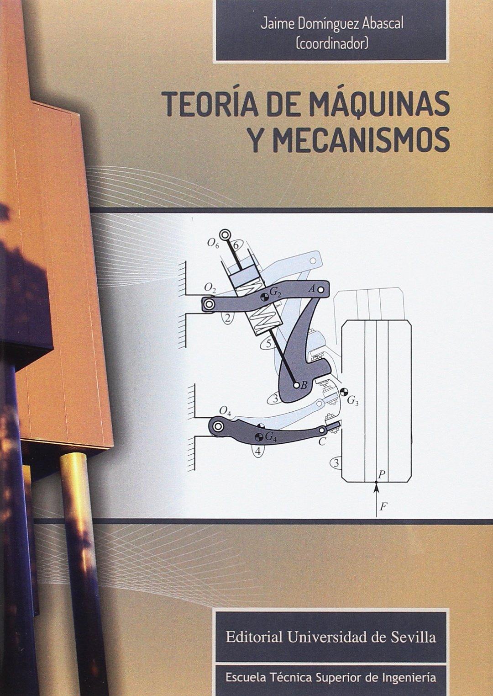TEORÍA DE MÁQUINAS Y MECANISMOS: 11 Monografías de la Escuela ...